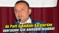 Ak Parti İl Başkanı Karatay'dan operasyon için emniyete teşekkür