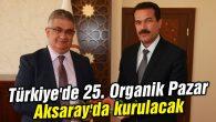 Türkiye'de 25. Organik Pazar Aksaray'da kurulacak