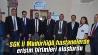 SGK İl Müdürlüğü hastanelerde erişim birimleri oluşturdu