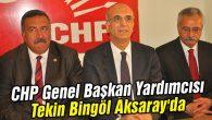 CHP Genel Başkan Yardımcısı Tekin Bingöl Aksaray'da