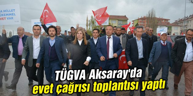 TÜGVA Aksaray'da evet çağrısı toplantısı yaptı