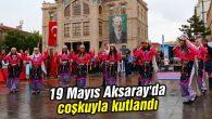 19 Mayıs Aksaray'da coşkuyla kutlandı