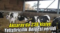 Aksaray'da 239 kişiye Yetiştiricilik Belgesi verildi