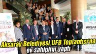 Aksaray Belediyesi UFB Toplantısı'na ev sahipliği yaptı