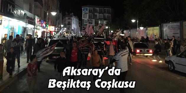 Aksaray'da Beşiktaş Coşkusu
