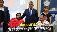 """Aksaray'da """"İstihdam engel tanımıyor"""""""