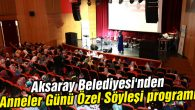 Aksaray Belediyesi'nden Anneler Günü Özel Söyleşi programı