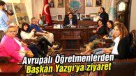 Avrupalı Öğretmenlerden Başkan Yazgı'ya ziyaret