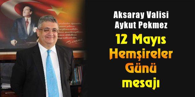 Vali Aykut Pekmez'in Hemşireler Günü mesajı