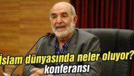 Aksaray'da 'İslam dünyasında neler oluyor?' konferansı