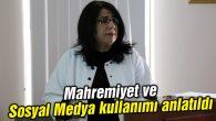 Mahremiyet ve Sosyal Medya kullanımı anlatıldı
