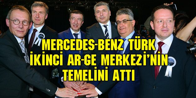Mercedes-Benz Türk, ikinci AR-GE Merkezi'nin temelini attı