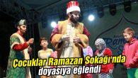 Çocuklar Ramazan Sokağı'nda doyasıya eğlendi