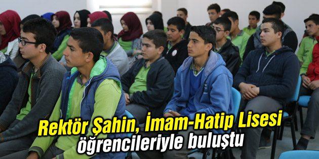 Rektör Şahin, İmam-Hatip Lisesi öğrencileriyle buluştu