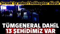 Şırnak Şenoba'da askeri helikopter düştü: 13 Şehit