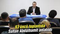 63'üncü toplantıda Sultan Abdülhamit anlatıldı