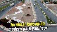Terminal kavşağına modern park yapılıyor