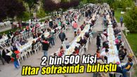 2 bin 500 kişi iftar sofrasında buluştu