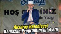 Aksaray Belediyesi Ramazan Programını iptal etti