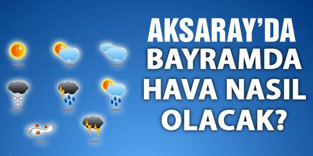 Aksaray'da bayramda hava nasıl olacak?