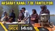 Aksaray Kanal 7'de tanıtılıyor