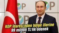 KOP İdaresi'nden bölge illerine 99 milyon TL'lik ödenek