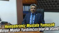 Hemşehrimiz Mustafa Yumuşak Bölge Müdür Yardımcısı olarak atandı