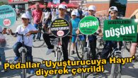 Pedallar 'Uyuşturucuya Hayır' diyerek çevrildi