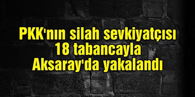 PKK'nın silah sevkiyatçısı 18 tabancayla Aksaray'da yakalandı