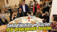 Şehit Yakınları ve Gaziler iftar programında buluştu