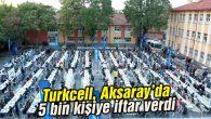 Turkcell, Aksaray'da 5 bin kişiye iftar verdi