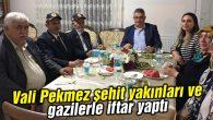 Vali Aykut Pekmez şehit yakınları ve gazilerle iftar yaptı