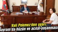 Vali Pekmez'den uyarı: Bayram'da hüzün ve acılar yaşanmasın