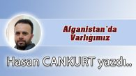 Afganistan'da Varlığımız