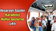 Aksaraylı Gaziler Karadeniz Kültür Gezisi'ne çıktı