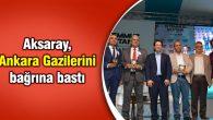 Aksaray, Ankara Gazilerini bağrına bastı