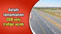 Asfaltı tamamlanan OSB yolu trafiğe açıldı