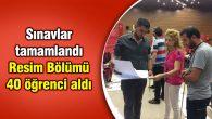 Sınavlar tamamlandı, Resim Bölümü 40 öğrenci aldı