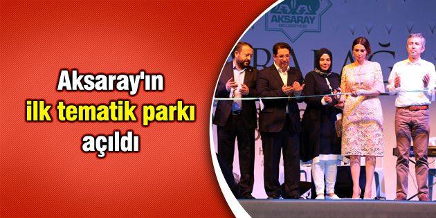 Aksaray'ın ilk tematik parkı açıldı