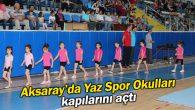 Aksaray'da Yaz Spor Okulları kapılarını açtı