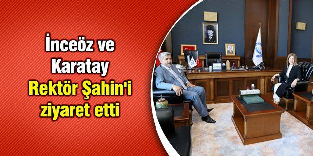 İnceöz ve Karatay Rektör Şahin'i ziyaret etti