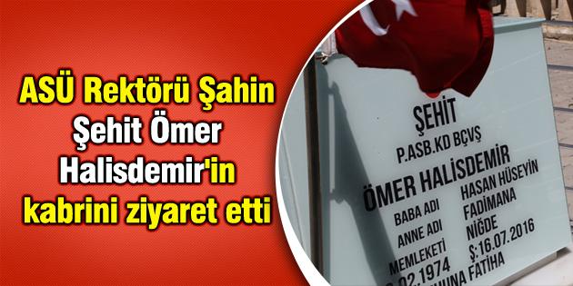 ASÜ Rektörü Şahin, Şehit Ömer Halisdemir'in kabrini ziyaret etti