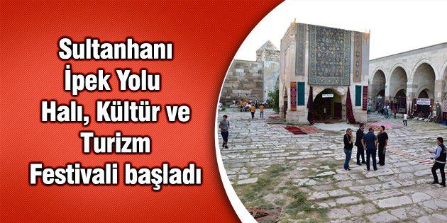 Sultanhanı İpek Yolu Halı, Kültür ve Turizm Festivali başladı