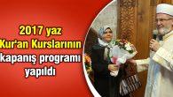 2017 yaz Kur'an Kurslarının kapanış programı yapıldı