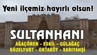 Hayrlı olsun Sultanhanı ilçe oldu!