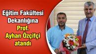 Eğitim Fakültesi Dekanlığına Prof. Ayhan Özçifçi atandı
