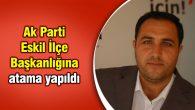 Ak Parti Eskil İlçe Başkanlığına atama yapıldı