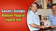 Sanatçı Güloğlu Başkan Yazgı'yı ziyaret etti