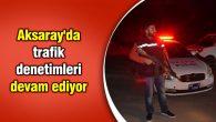 Aksaray'da trafik denetimleri devam ediyor