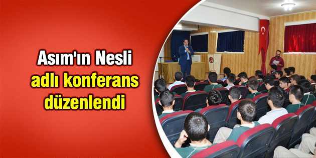 Asım'ın Nesli adlı konferans düzenlendi